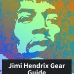 Jimi Hendrix Gear Guide