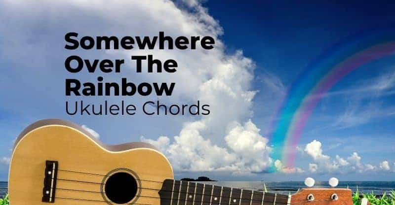 Somewhere Over The Rainbow Ukulele Chords